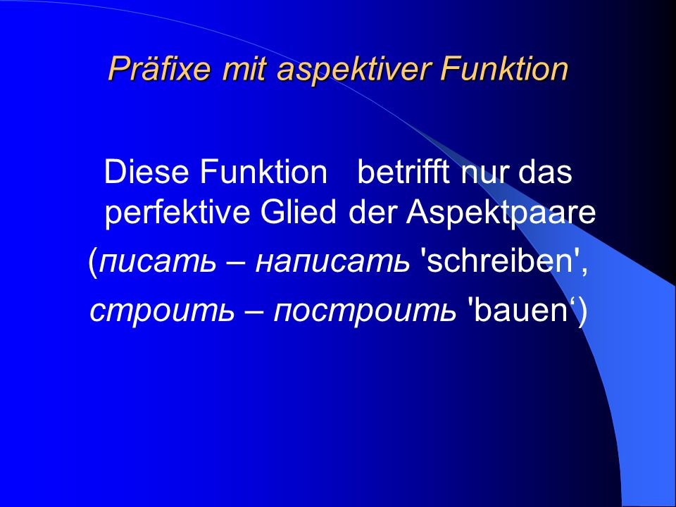 Präfixe mit aspektiver Funktion Diese Funktion betrifft nur das perfektive Glied der Aspektpaare (писать – написать 'schreiben', строить – построить '