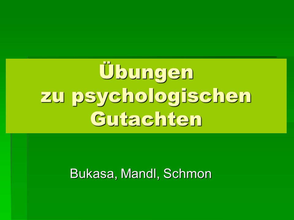Übungen zu psychologischen Gutachten Bukasa, Mandl, Schmon