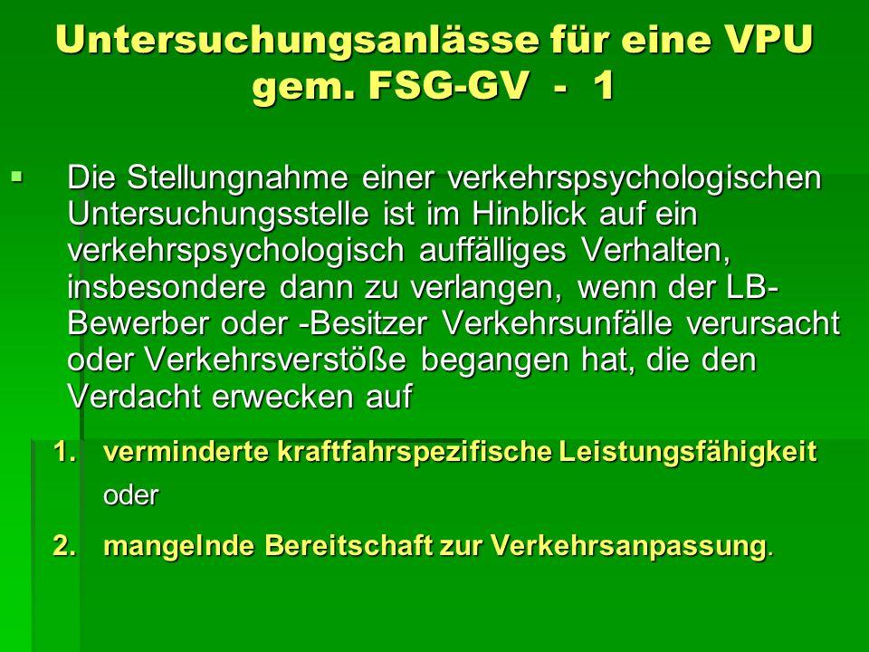 Untersuchungsanlässe für eine VPU gem. FSG-GV - 1 Die Stellungnahme einer verkehrspsychologischen Untersuchungsstelle ist im Hinblick auf ein verkehrs