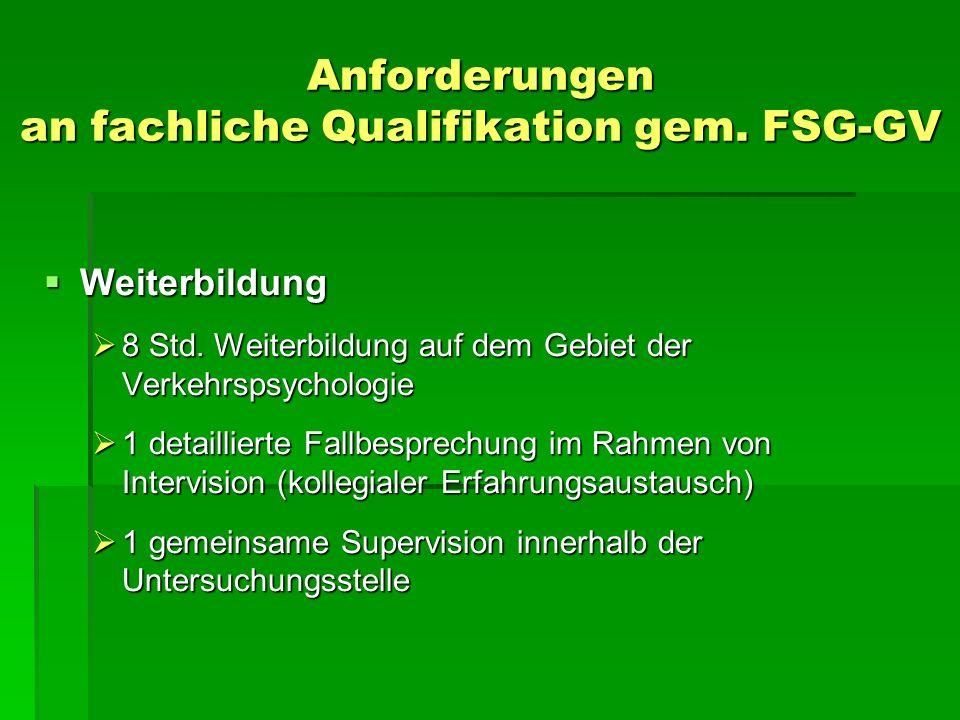 Anforderungen an fachliche Qualifikation gem. FSG-GV Weiterbildung Weiterbildung 8 Std. Weiterbildung auf dem Gebiet der Verkehrspsychologie 8 Std. We