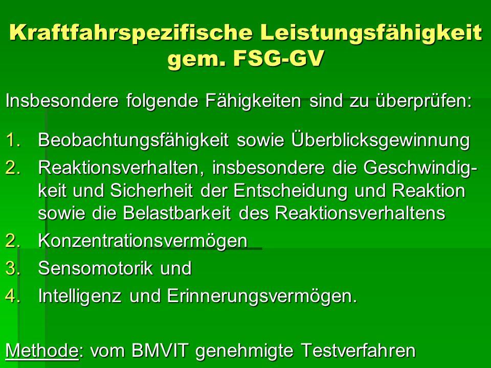 Kraftfahrspezifische Leistungsfähigkeit gem. FSG-GV Insbesondere folgende Fähigkeiten sind zu überprüfen: 1.Beobachtungsfähigkeit sowie Überblicksgewi