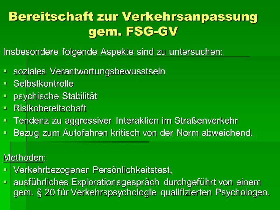 Bereitschaft zur Verkehrsanpassung gem. FSG-GV Insbesondere folgende Aspekte sind zu untersuchen: soziales Verantwortungsbewusstsein soziales Verantwo