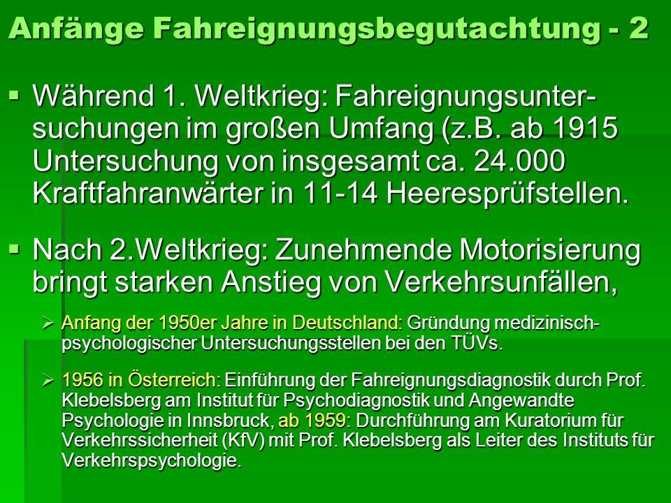 Anfänge Fahreignungsbegutachtung - 2 Während 1. Weltkrieg: Fahreignungsunter- suchungen im großen Umfang (z.B. ab 1915 Untersuchung von insgesamt ca.
