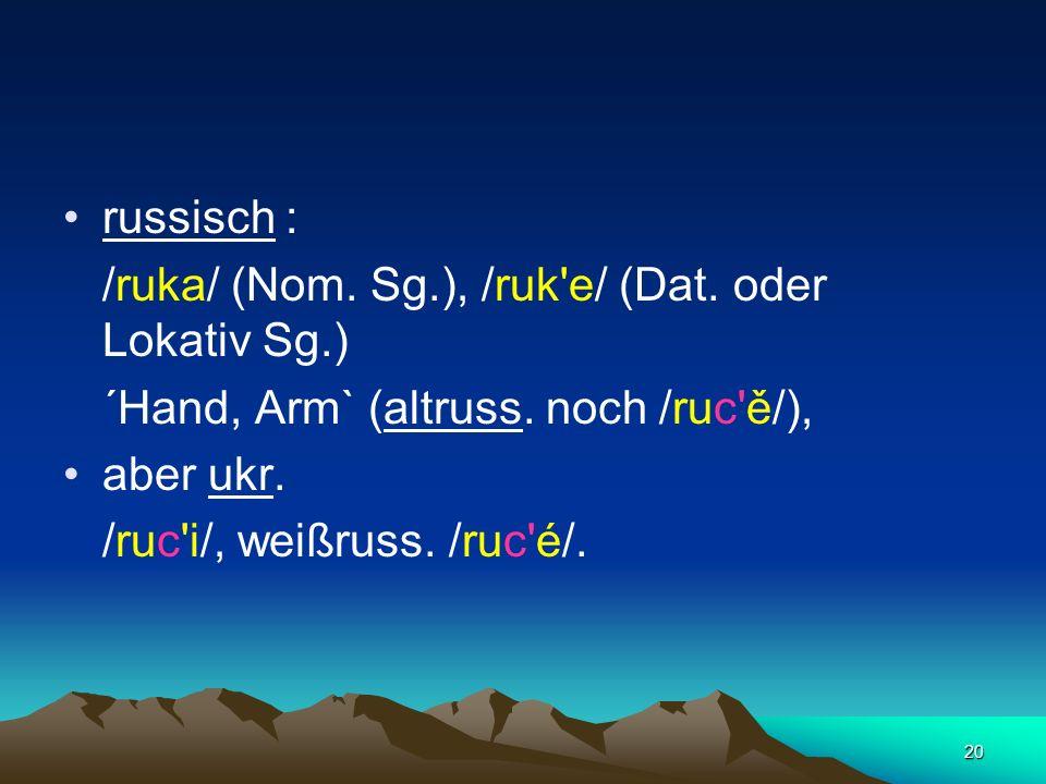 19 2. Palatalisation Erscheinung in der Spätphase des Urslawischen: *k, g, x vor *e, i (< *oi) zu *c', dz' (> z'), s'