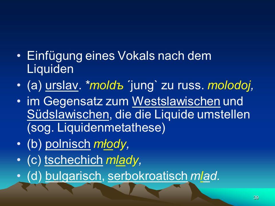 38 gemeinslawischer Reflex des sog. Vollauts (der Volllaut – полногласие) durch die Umwandlung der Verbindung *o, *e + Liquid l, r moloko, gorod inner