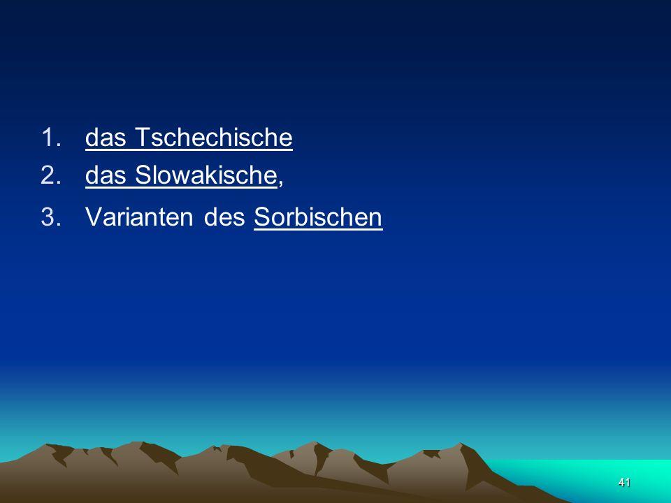 40 Westslavisch 1.Lechisch genannte Gruppe: –das Polnische –das Sorbische –ausgestorbene Elbslawische ( Polabische), Ost-seeslawische (Pomoranische; s