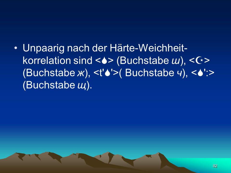 81 Die Weichheit der Konsonanten bezeichnen die Buchstaben ь, е, и, я, ю, ё: конь [kon'] Pferd, мел [m'el] Kreide, пила [p'ilá] Säge, мясо [m'as ] Fle