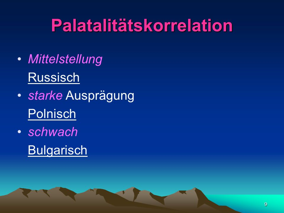 9 Palatalitätskorrelation Mittelstellung Russisch starke Ausprägung Polnisch schwach Bulgarisch