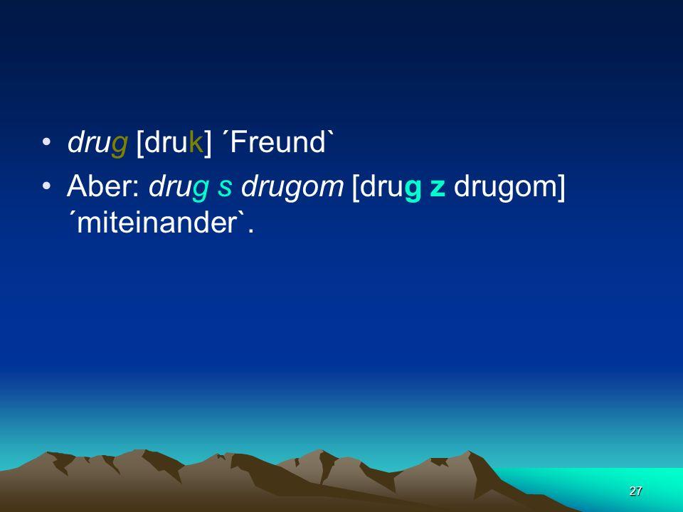 26 Stimmhafte Konsonanten im absoluten Auslaut stimmlos Ausnahme: das Serbokroatische: Die dadurch signalisierte Grenze eines Wortes oder einer Wortgr