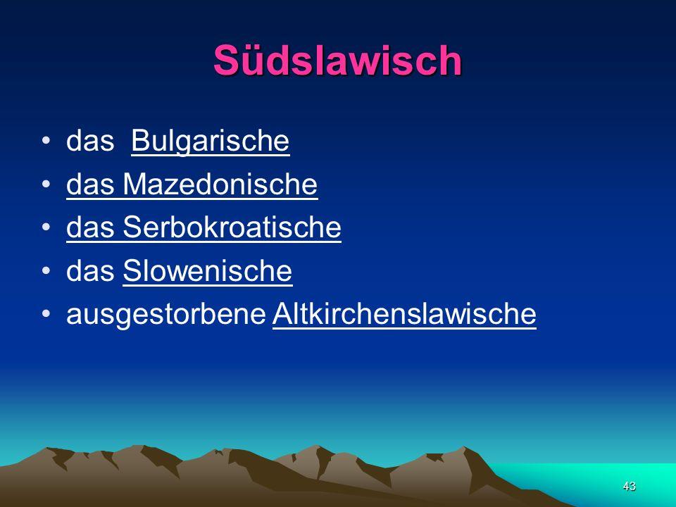 42 Bewahrung der Konsonantengruppen [dl], [tl] poln., sorb. mýdlo, tschech. mydlo, slovak. mydlo ´Seife` die im Ostslawischen und Südslawischen verein