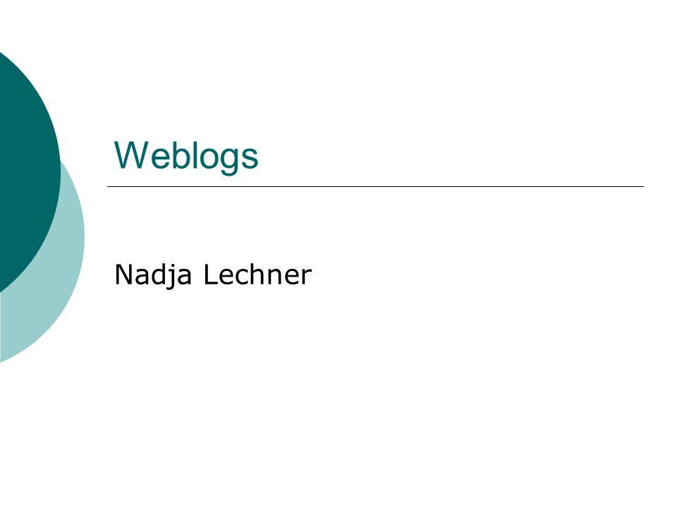 Was sind Weblogs? WEB + LOG = Weblog Name taucht erstmals 1997 auf = elektronisches Tagebuch