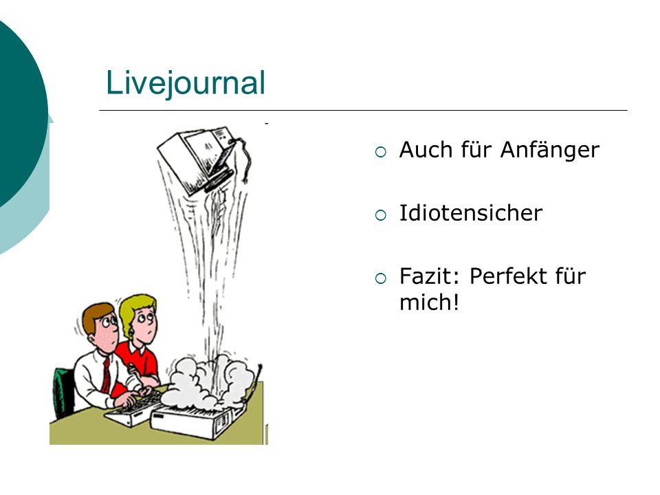 Livejournal Auch für Anfänger Idiotensicher Fazit: Perfekt für mich!