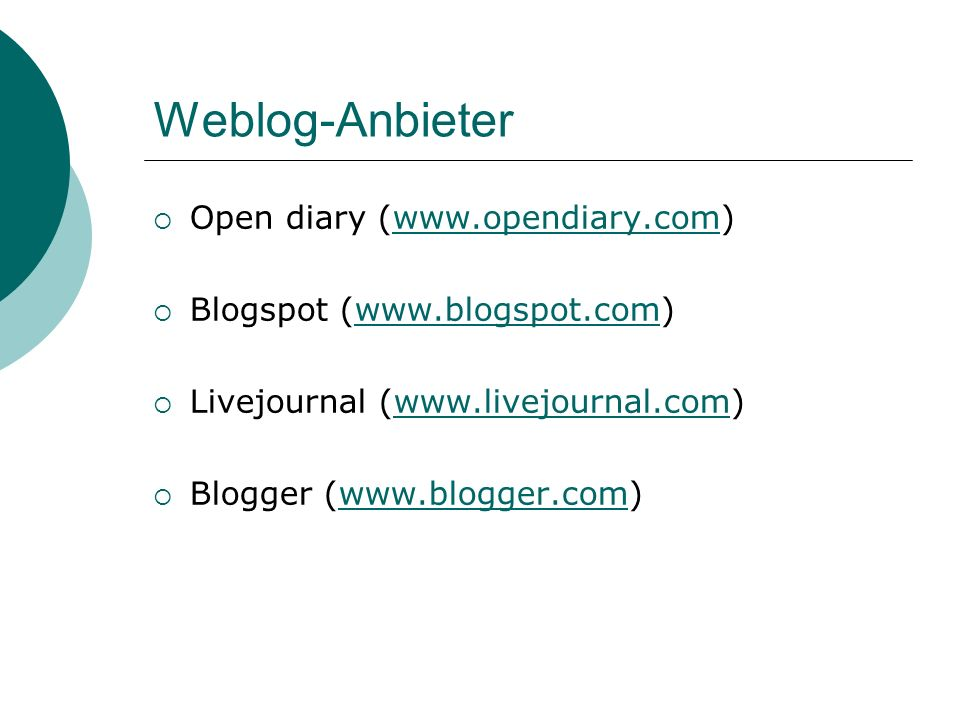 Weblog-Anbieter Open diary (www.opendiary.com)www.opendiary.com Blogspot (www.blogspot.com)www.blogspot.com Livejournal (www.livejournal.com)www.livejournal.com Blogger (www.blogger.com)www.blogger.com