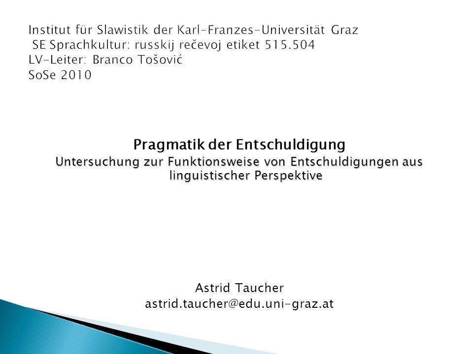 Pragmatik der Entschuldigung Untersuchung zur Funktionsweise von Entschuldigungen aus linguistischer Perspektive Astrid Taucher astrid.taucher@edu.uni-graz.at
