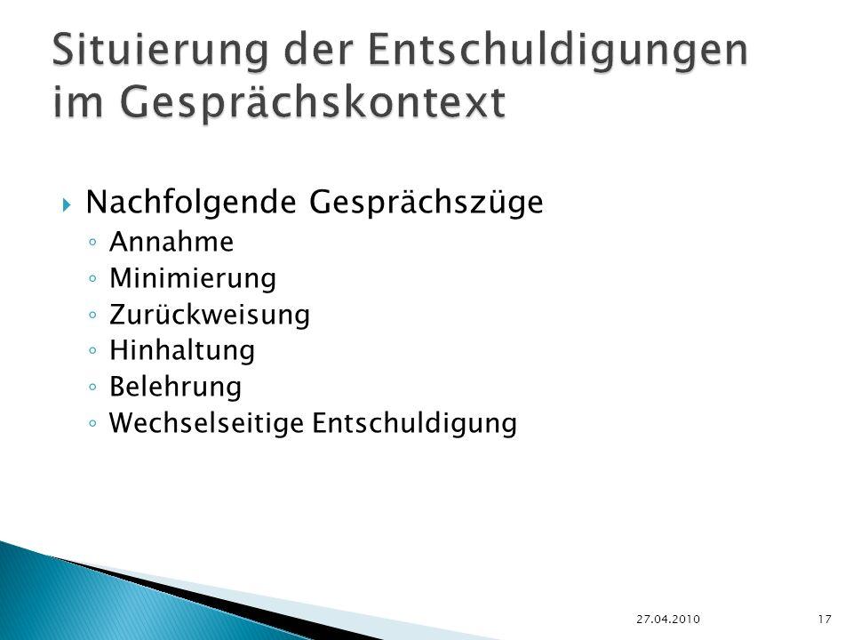 Nachfolgende Gesprächszüge Annahme Minimierung Zurückweisung Hinhaltung Belehrung Wechselseitige Entschuldigung 27.04.201017