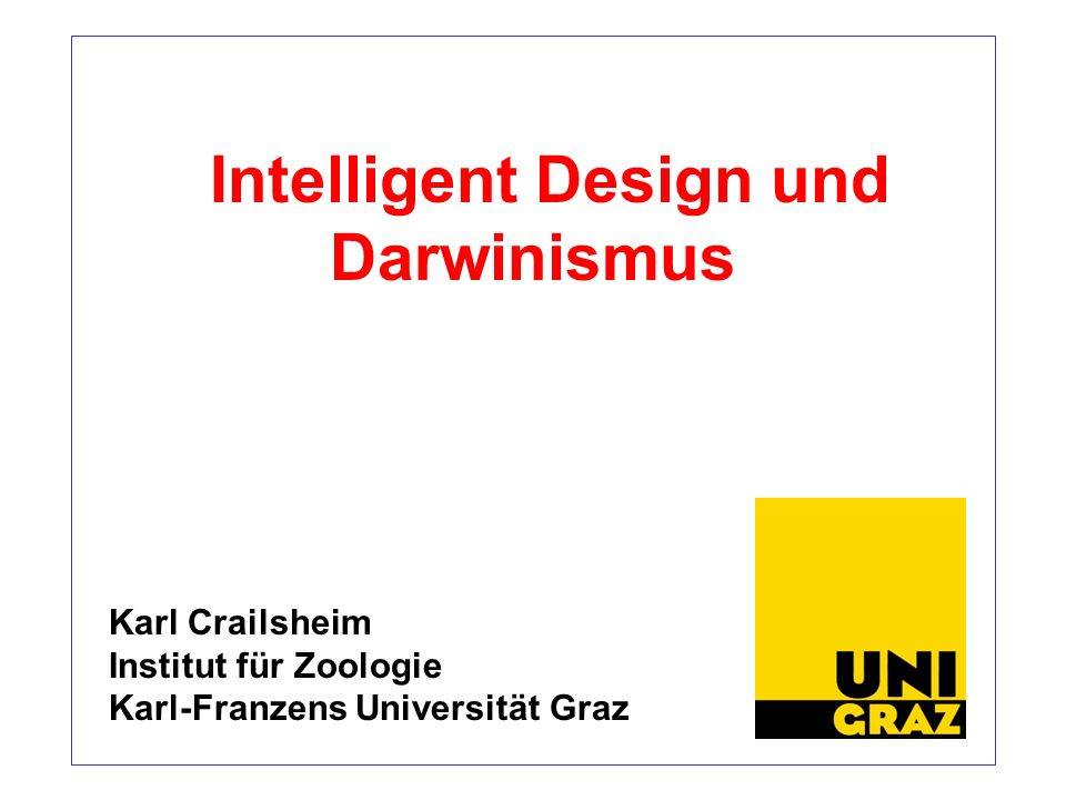Intelligent Design und Darwinismus Karl Crailsheim Institut für Zoologie Karl-Franzens Universität Graz