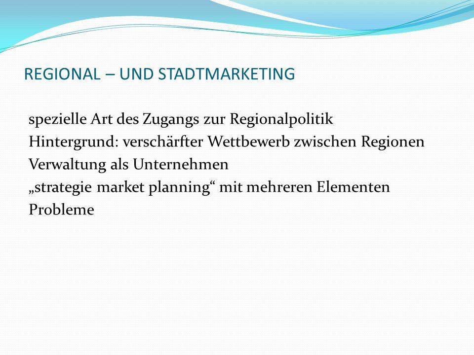REGIONAL – UND STADTMARKETING spezielle Art des Zugangs zur Regionalpolitik Hintergrund: verschärfter Wettbewerb zwischen Regionen Verwaltung als Unte