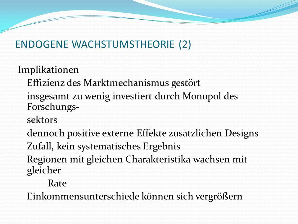 ENDOGENE WACHSTUMSTHEORIE (2) Implikationen Effizienz des Marktmechanismus gestört insgesamt zu wenig investiert durch Monopol des Forschungs- sektors