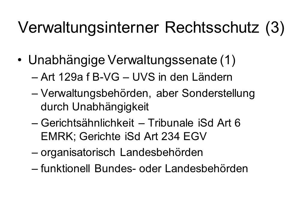 Verwaltungsinterner Rechtsschutz (3) Unabhängige Verwaltungssenate (1) –Art 129a f B-VG – UVS in den Ländern –Verwaltungsbehörden, aber Sonderstellung