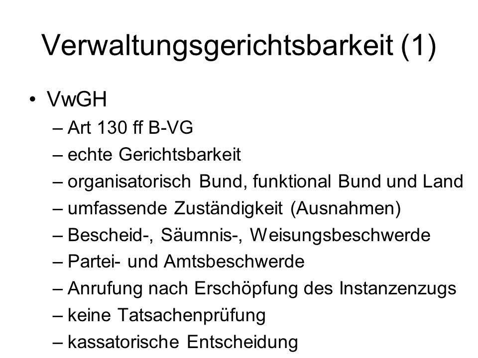 Verwaltungsgerichtsbarkeit (1) VwGH –Art 130 ff B-VG –echte Gerichtsbarkeit –organisatorisch Bund, funktional Bund und Land –umfassende Zuständigkeit