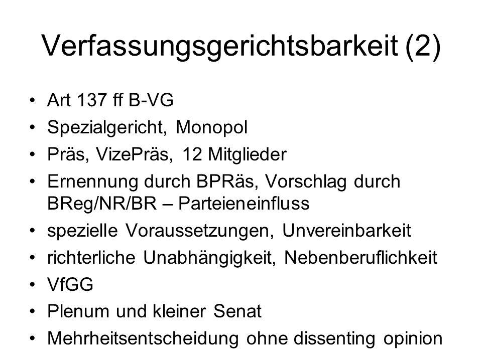 Verfassungsgerichtsbarkeit (2) Art 137 ff B-VG Spezialgericht, Monopol Präs, VizePräs, 12 Mitglieder Ernennung durch BPRäs, Vorschlag durch BReg/NR/BR