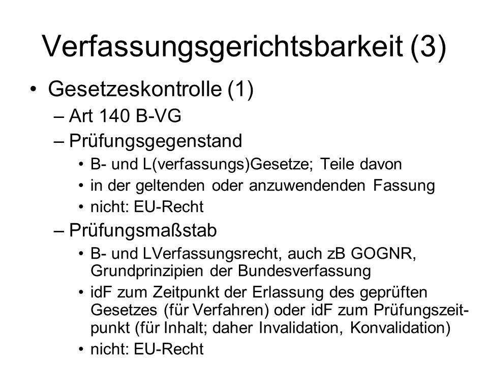 Verfassungsgerichtsbarkeit (3) Gesetzeskontrolle (1) –Art 140 B-VG –Prüfungsgegenstand B- und L(verfassungs)Gesetze; Teile davon in der geltenden oder
