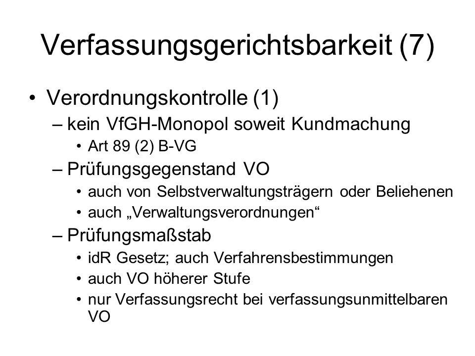 Verfassungsgerichtsbarkeit (7) Verordnungskontrolle (1) –kein VfGH-Monopol soweit Kundmachung Art 89 (2) B-VG –Prüfungsgegenstand VO auch von Selbstve
