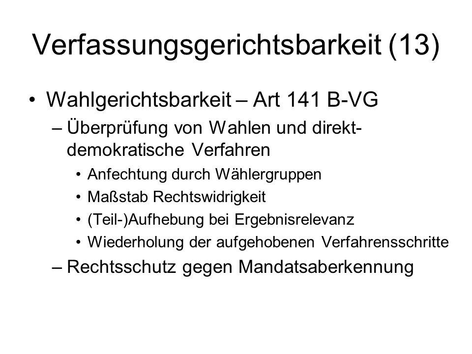 Verfassungsgerichtsbarkeit (13) Wahlgerichtsbarkeit – Art 141 B-VG –Überprüfung von Wahlen und direkt- demokratische Verfahren Anfechtung durch Wähler