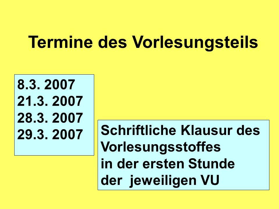 Termine des Vorlesungsteils 8.3. 2007 21.3. 2007 28.3. 2007 29.3. 2007 Schriftliche Klausur des Vorlesungsstoffes in der ersten Stunde der jeweiligen