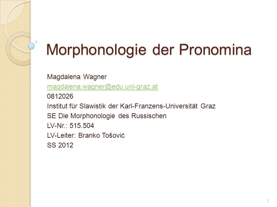 Morphonologie der Pronomina Magdalena Wagner magdalena.wagner@edu.uni-graz.at 0812026 Institut für Slawistik der Karl-Franzens-Universität Graz SE Die