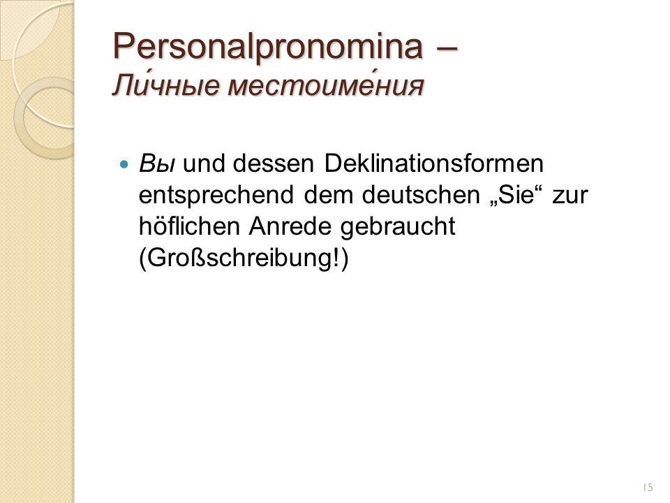 Personalpronomina – Ли́чные местоиме́ния Вы und dessen Deklinationsformen entsprechend dem deutschen Sie zur höflichen Anrede gebraucht (Großschreibung!) 15