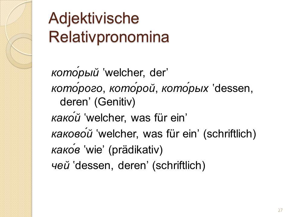 Adjektivische Relativpronomina кото́рый welcher, der кото́рого, кото́рой, кото́рых dessen, deren (Genitiv) како́й welcher, was für ein каково́й welche