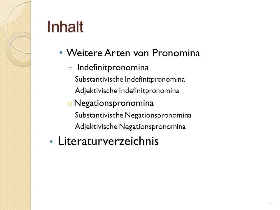 Inhalt Weitere Arten von Pronomina o Indefinitpronomina Substantivische Indefinitpronomina Adjektivische Indefinitpronomina o Negationspronomina Subst