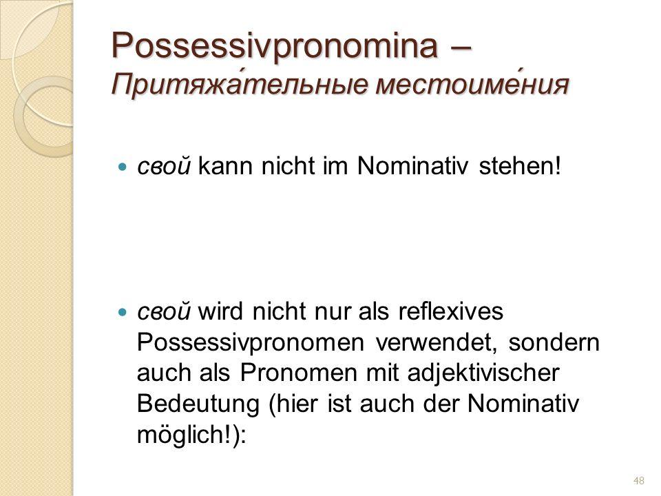 Possessivpronomina – Притяжа́тельные местоиме́ния свой kann nicht im Nominativ stehen! свой wird nicht nur als reflexives Possessivpronomen verwendet,