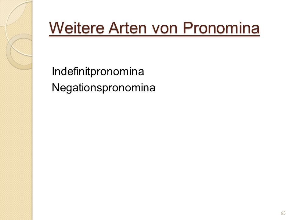 Weitere Arten von Pronomina Indefinitpronomina Negationspronomina 65