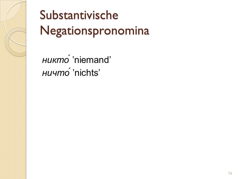 Substantivische Negationspronomina никто́ niemand ничто́ nichts 74