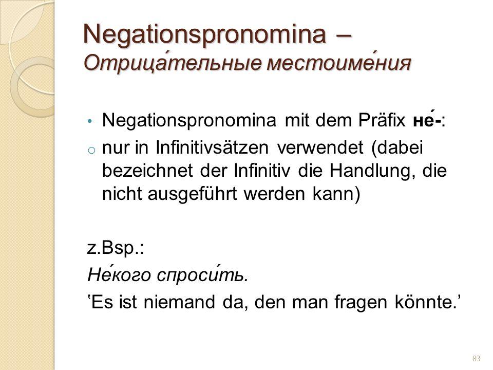 Negationspronomina – Отрица́тельные местоиме́ния Negationspronomina mit dem Präfix не́-: o nur in Infinitivsätzen verwendet (dabei bezeichnet der Infi
