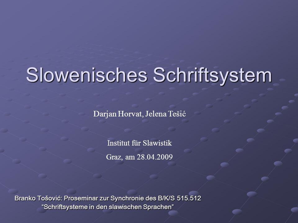 Slowenisches Schriftsystem Branko Tošović: Proseminar zur Synchronie des B/K/S 515.512 Schriftsysteme in den slawischen Sprachen Darjan Horvat, Jelena