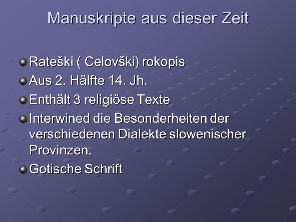 Manuskripte aus dieser Zeit Rateški ( Celovški) rokopis Aus 2. Hälfte 14. Jh. Enthält 3 religiöse Texte Interwined die Besonderheiten der verschiedene
