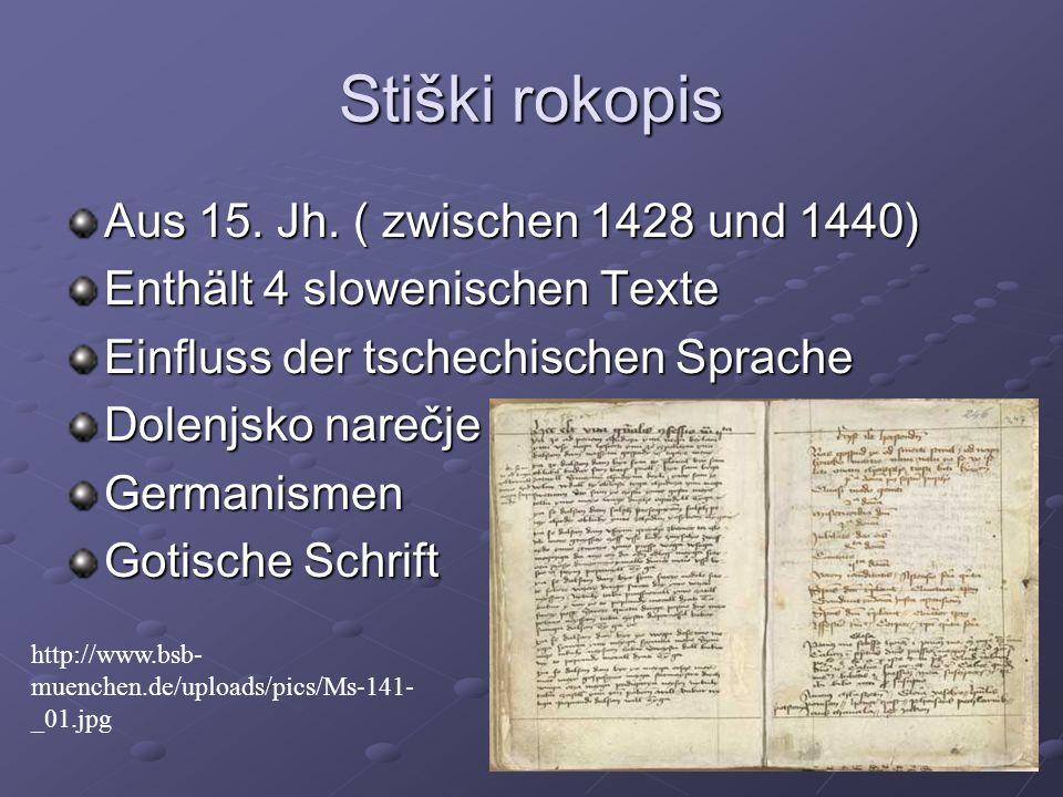 Stiški rokopis Aus 15. Jh. ( zwischen 1428 und 1440) Enthält 4 slowenischen Texte Einfluss der tschechischen Sprache Dolenjsko narečje Germanismen Got
