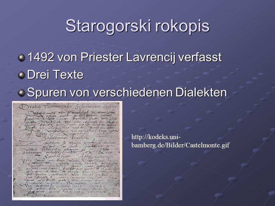 Starogorski rokopis 1492 von Priester Lavrencij verfasst Drei Texte Spuren von verschiedenen Dialekten http://kodeks.uni- bamberg.de/Bilder/Castelmont