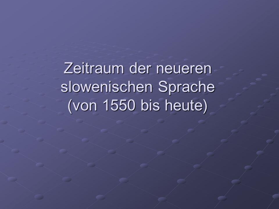 Zeitraum der neueren slowenischen Sprache (von 1550 bis heute)