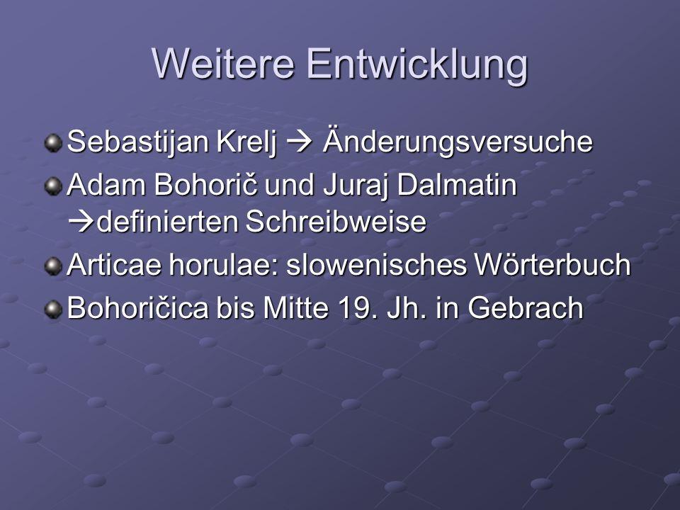 Weitere Entwicklung Sebastijan Krelj Änderungsversuche Adam Bohorič und Juraj Dalmatin definierten Schreibweise Articae horulae: slowenisches Wörterbu