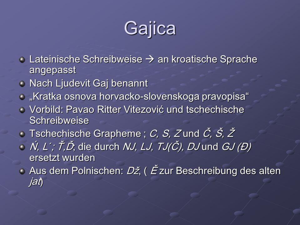 Gajica Lateinische Schreibweise an kroatische Sprache angepasst Nach Ljudevit Gaj benannt Kratka osnova horvacko-slovenskoga pravopisa Vorbild: Pavao