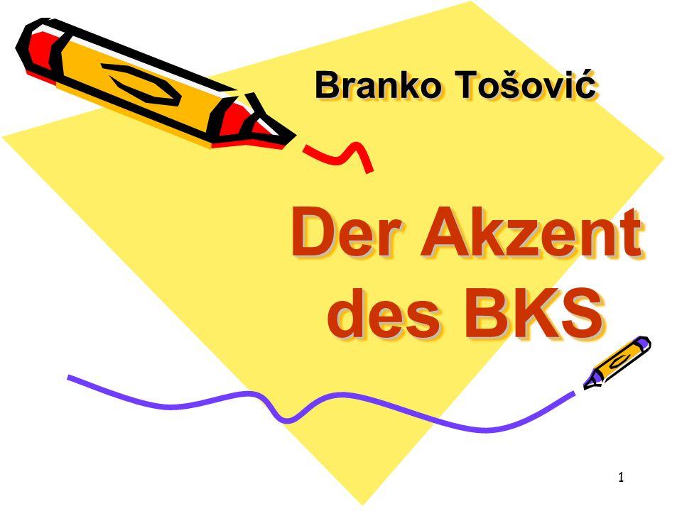 1 Branko Tošovi ć Der Akzent des BKS