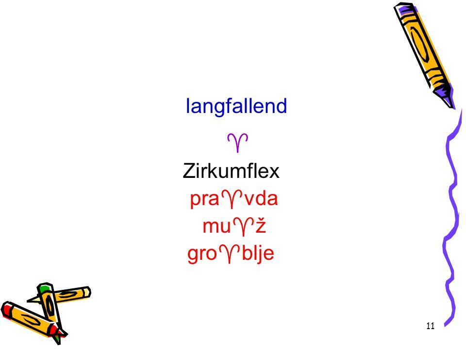 11 langfallend Zirkumflex pra vda mu ž gro blje