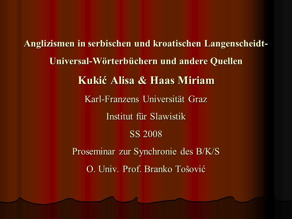 Anglizismen in serbischen und kroatischen Langenscheidt- Universal-Wörterbüchern und andere Quellen Kukić Alisa & Haas Miriam Karl-Franzens Universität Graz Institut für Slawistik SS 2008 Proseminar zur Synchronie des B/K/S O.