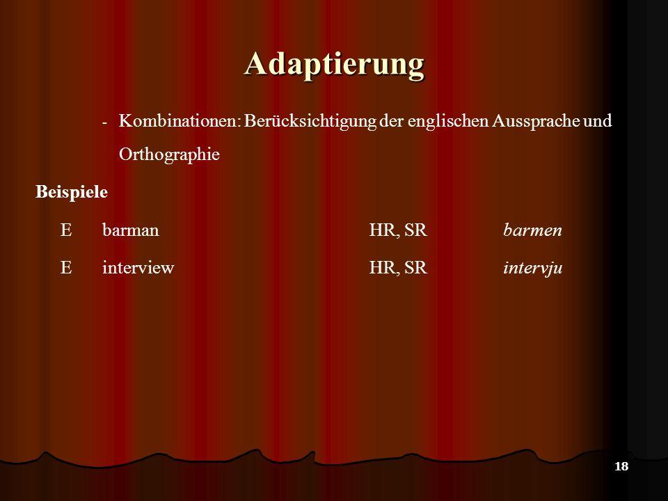 18 Adaptierung - Kombinationen: Berücksichtigung der englischen Aussprache und Orthographie Beispiele E barmanHR, SR barmen E interviewHR, SR intervju