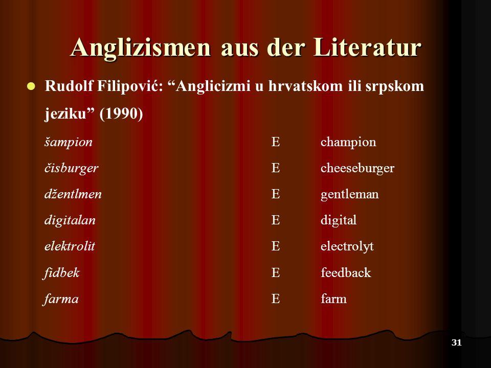 31 Anglizismen aus der Literatur Rudolf Filipović: Anglicizmi u hrvatskom ili srpskom jeziku (1990) šampionEchampion čisburgerEcheeseburger džentlmenE