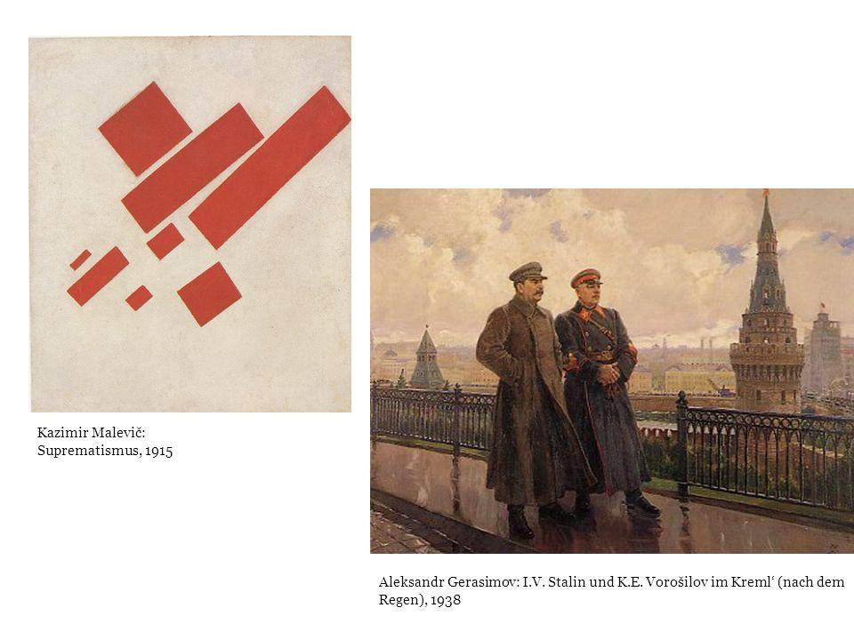 Kazimir Malevič: Suprematismus, 1915 Aleksandr Gerasimov: I.V. Stalin und K.E. Vorošilov im Kreml (nach dem Regen), 1938